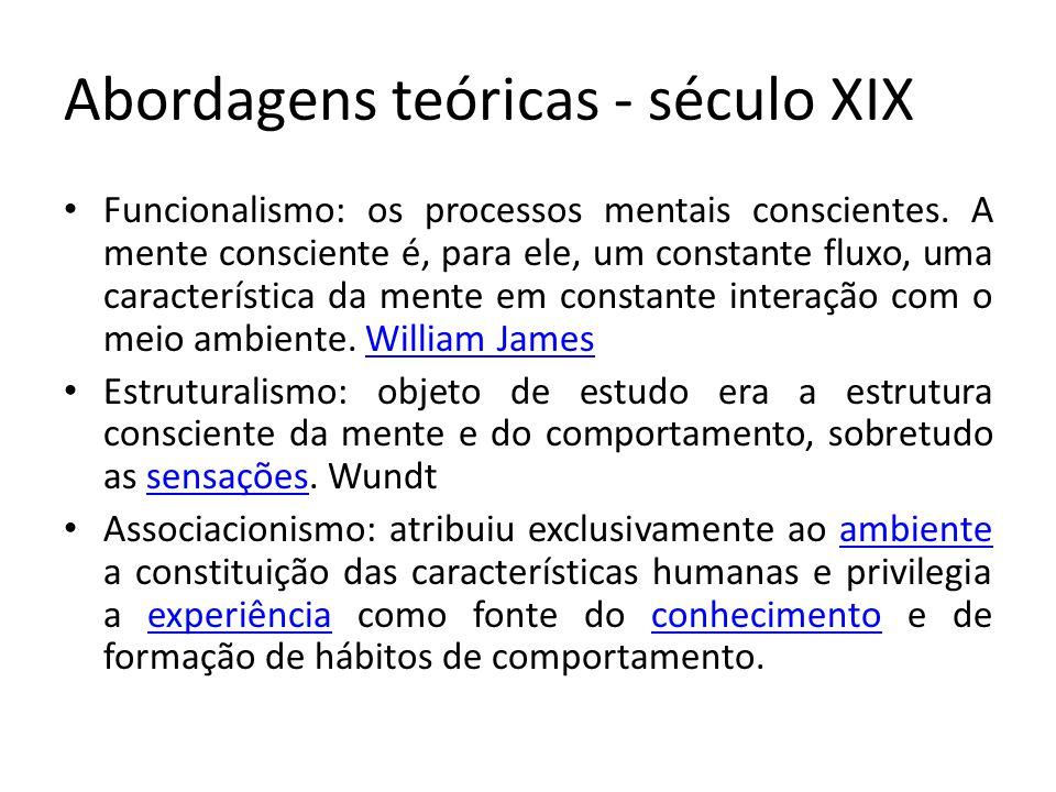 Abordagens teóricas - século XIX Funcionalismo: os processos mentais conscientes. A mente consciente é, para ele, um constante fluxo, uma característi