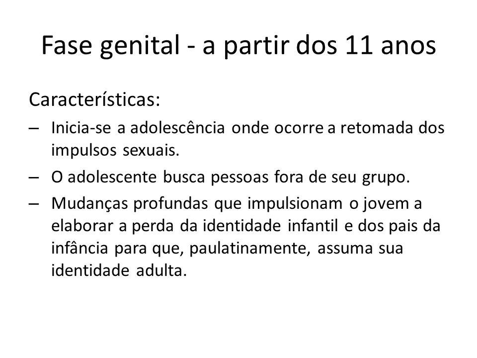 Fase genital - a partir dos 11 anos Características: – Inicia-se a adolescência onde ocorre a retomada dos impulsos sexuais. – O adolescente busca pes