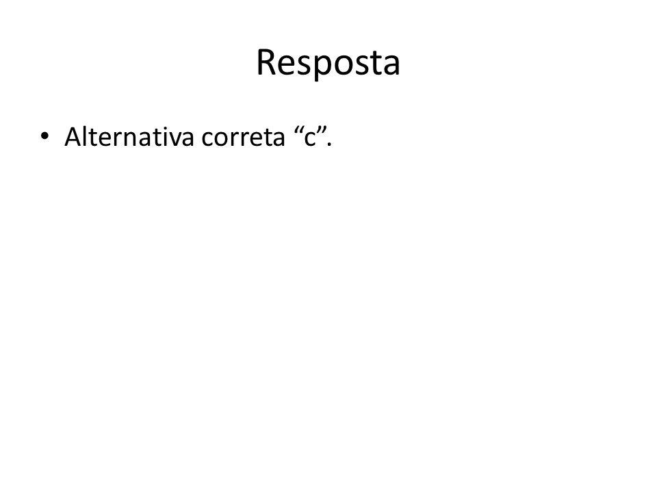 """Resposta Alternativa correta """"c""""."""