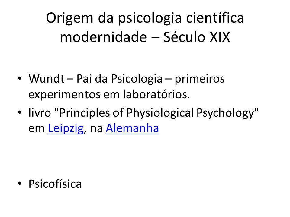 Origem da psicologia científica modernidade – Século XIX Wundt – Pai da Psicologia – primeiros experimentos em laboratórios. livro