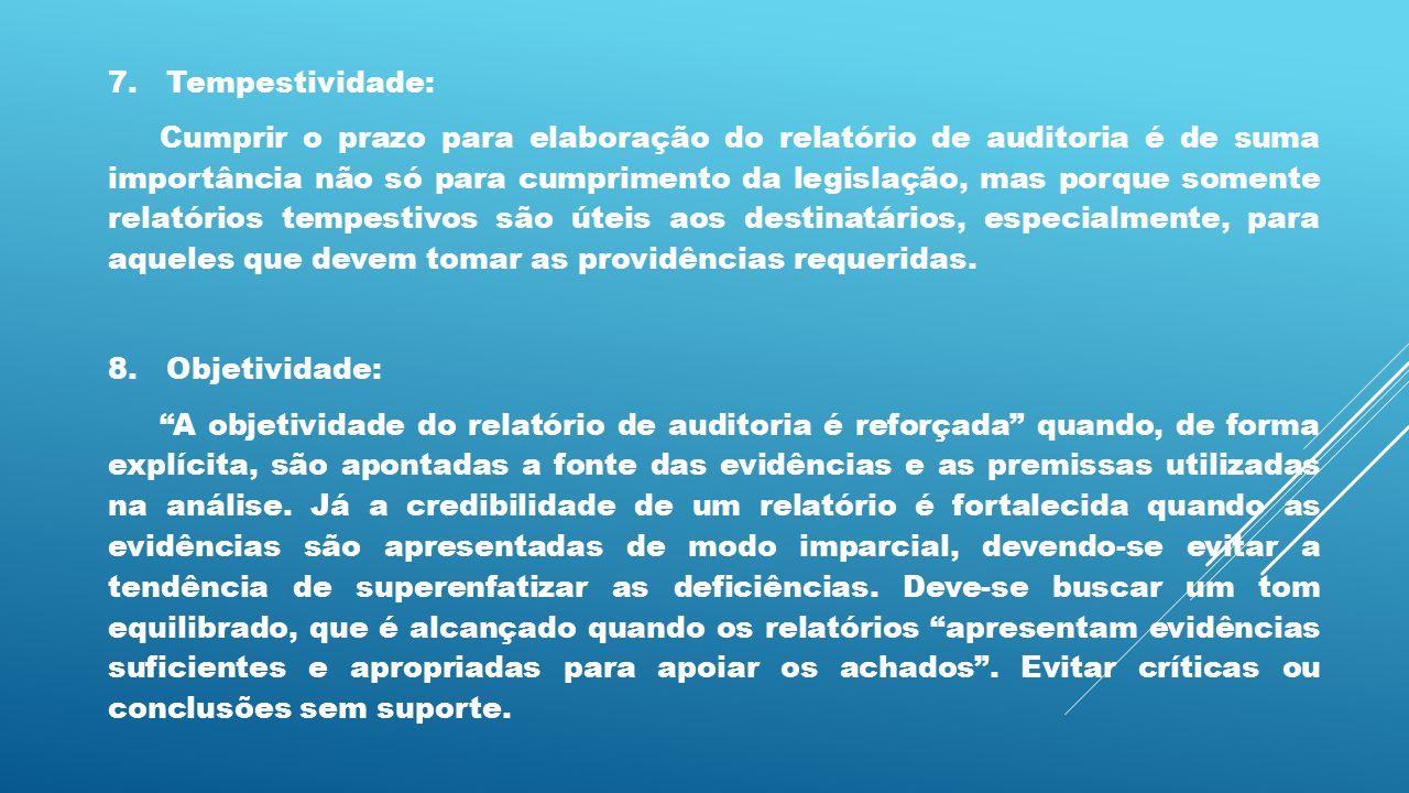 7. Tempestividade: Cumprir o prazo para elaboração do relatório de auditoria é de suma importância não só para cumprimento da legislação, mas porque s