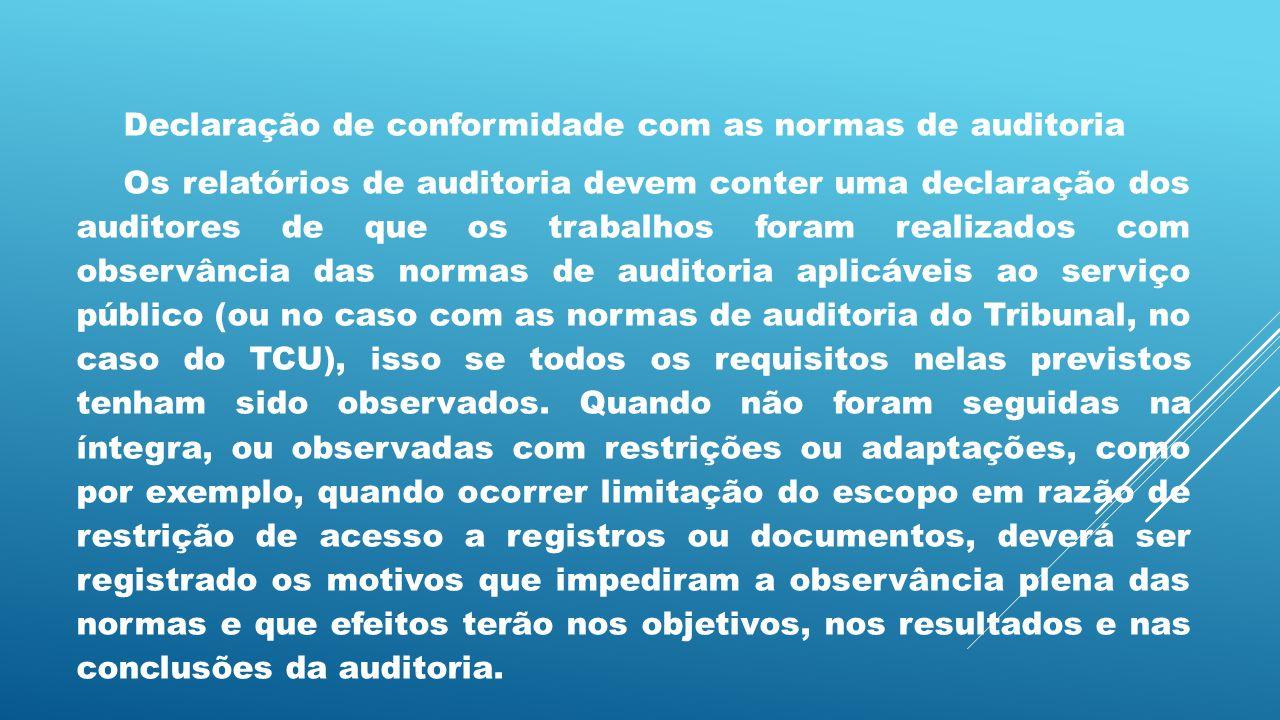 Declaração de conformidade com as normas de auditoria Os relatórios de auditoria devem conter uma declaração dos auditores de que os trabalhos foram r