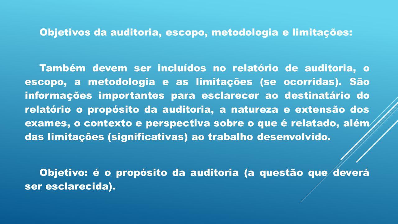 Objetivos da auditoria, escopo, metodologia e limitações: Também devem ser incluídos no relatório de auditoria, o escopo, a metodologia e as limitaçõe