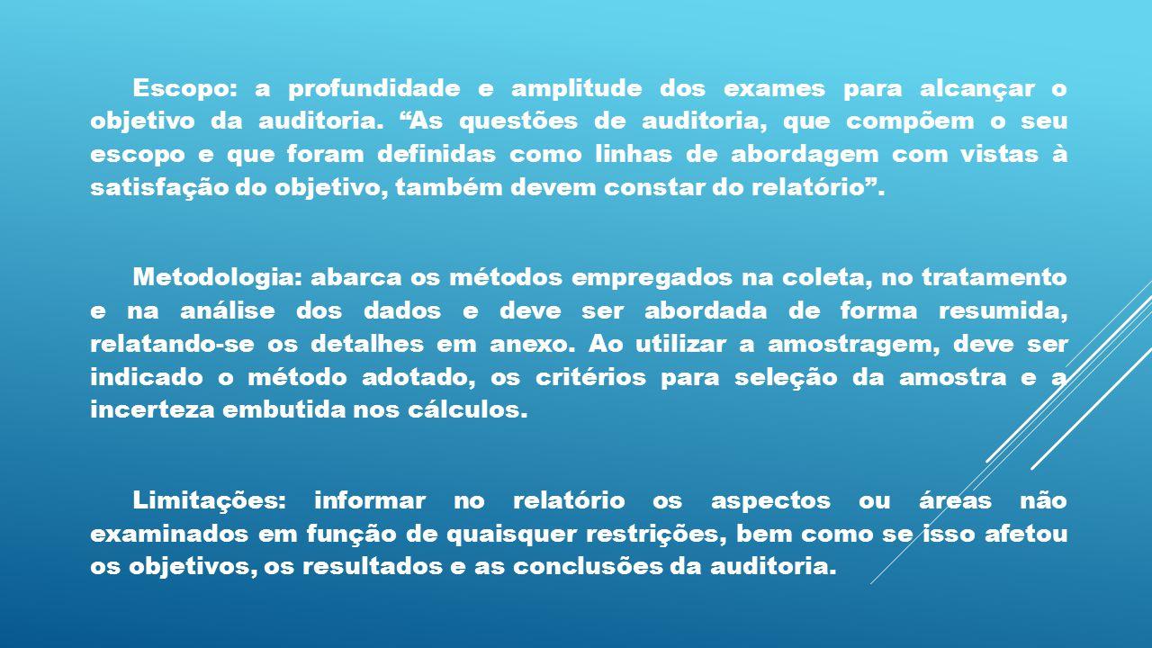 """Escopo: a profundidade e amplitude dos exames para alcançar o objetivo da auditoria. """"As questões de auditoria, que compõem o seu escopo e que foram d"""