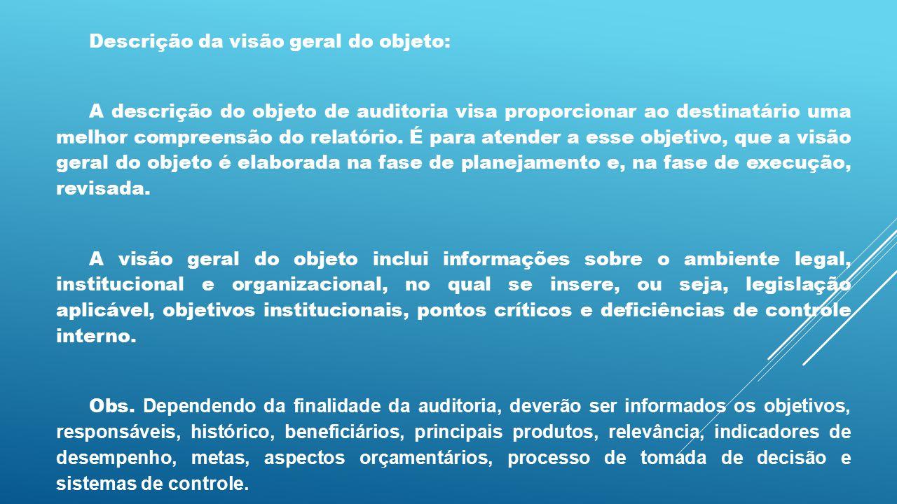 Descrição da visão geral do objeto: A descrição do objeto de auditoria visa proporcionar ao destinatário uma melhor compreensão do relatório. É para a