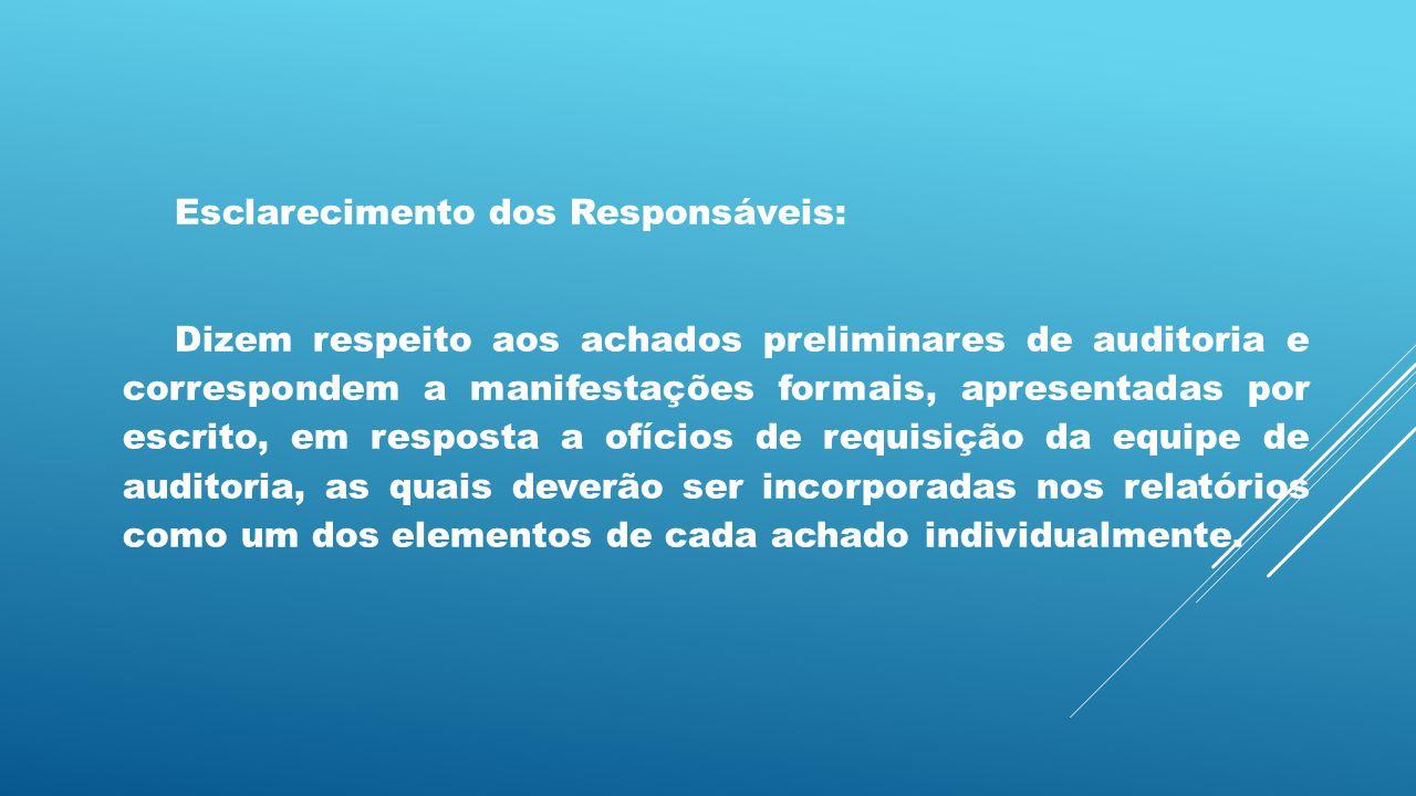 Esclarecimento dos Responsáveis: Dizem respeito aos achados preliminares de auditoria e correspondem a manifestações formais, apresentadas por escrito