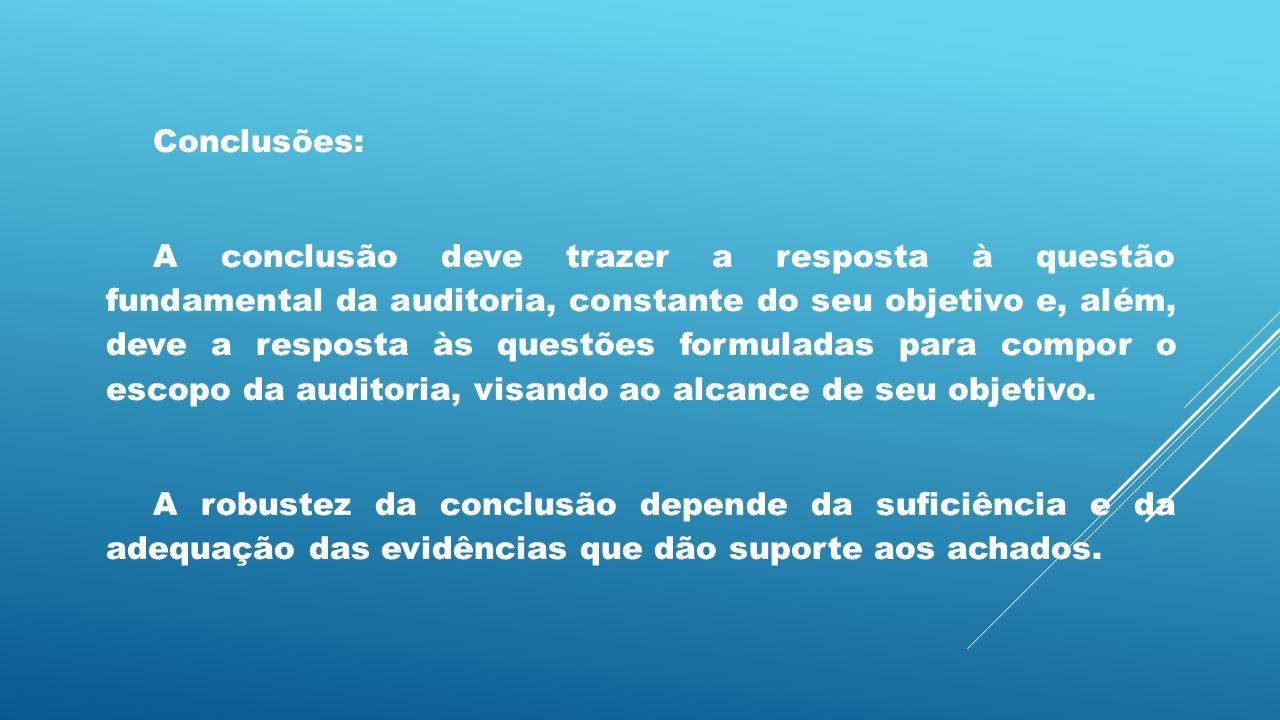 Conclusões: A conclusão deve trazer a resposta à questão fundamental da auditoria, constante do seu objetivo e, além, deve a resposta às questões form