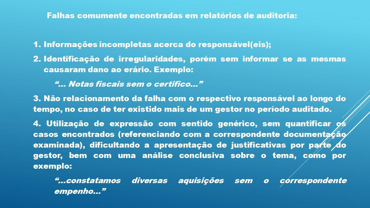 Falhas comumente encontradas em relatórios de auditoria: 1.Informações incompletas acerca do responsável(eis); 2.Identificação de irregularidades, por