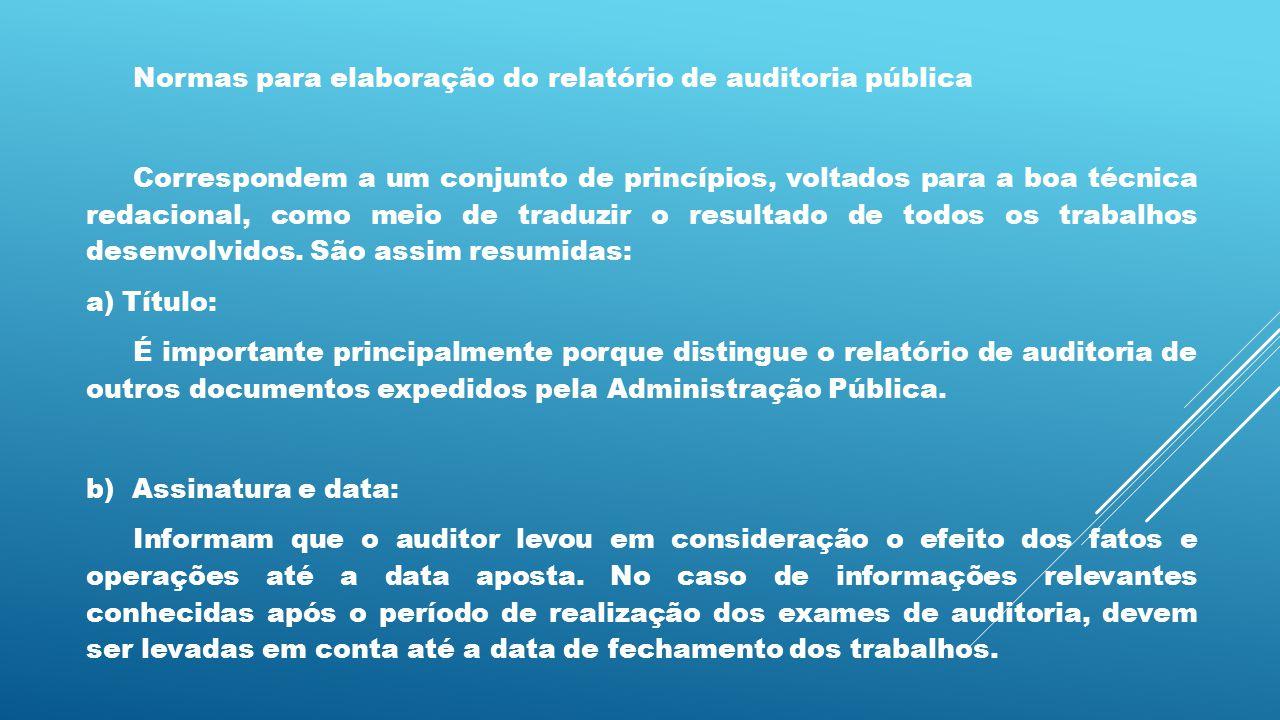Normas para elaboração do relatório de auditoria pública Correspondem a um conjunto de princípios, voltados para a boa técnica redacional, como meio d