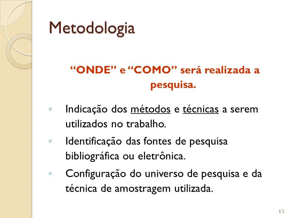 """""""ONDE"""" e """"COMO"""" será realizada a pesquisa. ◦ Indicação dos métodos e técnicas a serem utilizados no trabalho. ◦ Identificação das fontes de pesquisa b"""