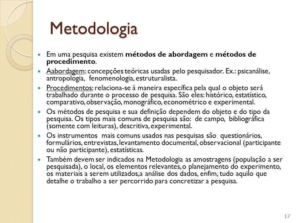 Em uma pesquisa existem métodos de abordagem e métodos de procedimento. Aabordagem: concepções teóricas usadas pelo pesquisador. Ex.: psicanálise, ant