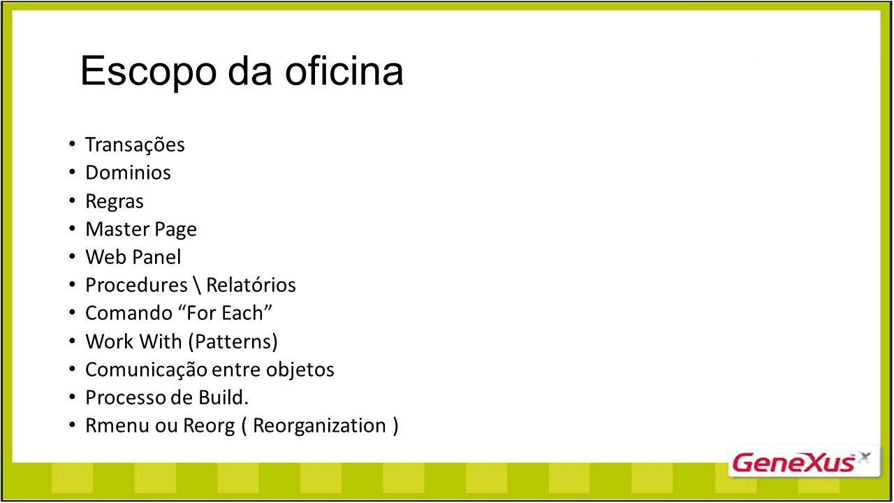 """Escopo da oficina Transações Dominios Regras Master Page Web Panel Procedures \ Relatórios Comando """"For Each"""" Work With (Patterns) Comunicação entre o"""