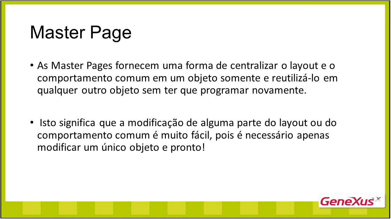 Master Page As Master Pages fornecem uma forma de centralizar o layout e o comportamento comum em um objeto somente e reutilizá-lo em qualquer outro o