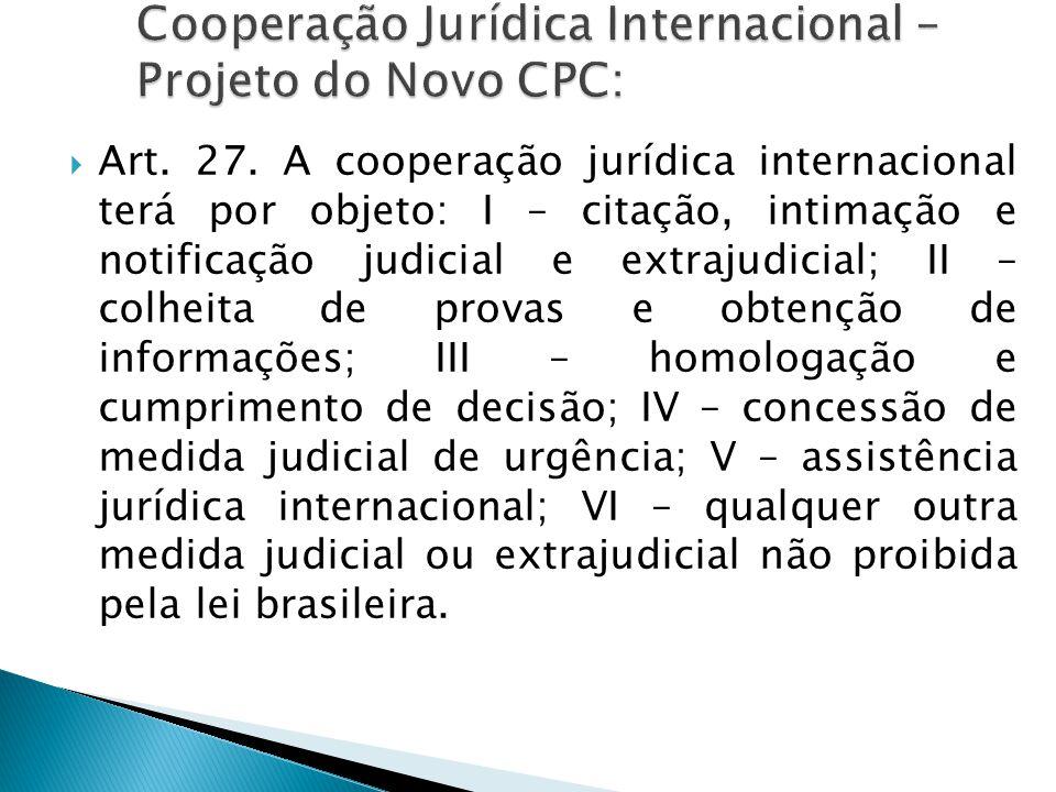  Art. 27. A cooperação jurídica internacional terá por objeto: I – citação, intimação e notificação judicial e extrajudicial; II – colheita de provas