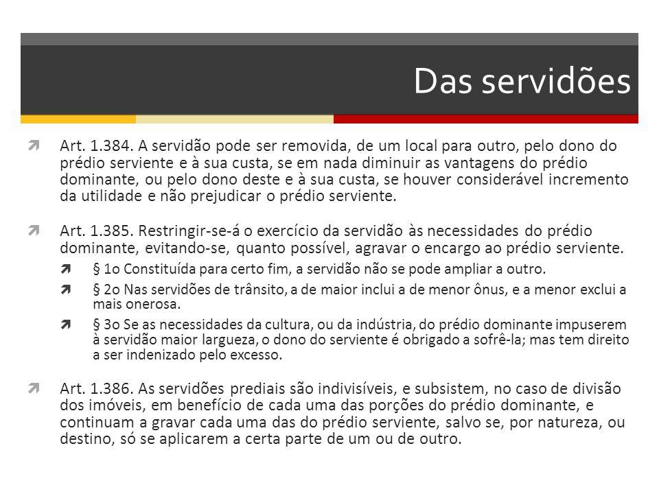 Das servidões  Art. 1.384. A servidão pode ser removida, de um local para outro, pelo dono do prédio serviente e à sua custa, se em nada diminuir as