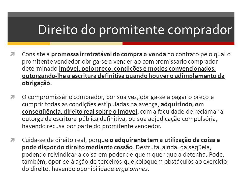 Direito do promitente comprador  Consiste a promessa irretratável de compra e venda no contrato pelo qual o promitente vendedor obriga-se a vender ao