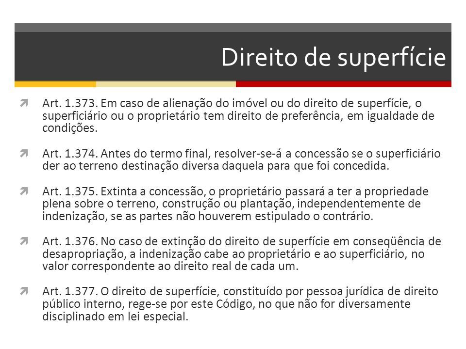 Direito de superfície  Art. 1.373. Em caso de alienação do imóvel ou do direito de superfície, o superficiário ou o proprietário tem direito de prefe