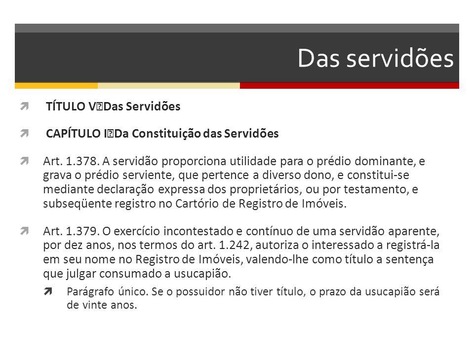 Das servidões  TÍTULO V Das Servidões  CAPÍTULO I Da Constituição das Servidões  Art. 1.378. A servidão proporciona utilidade para o prédio dominan