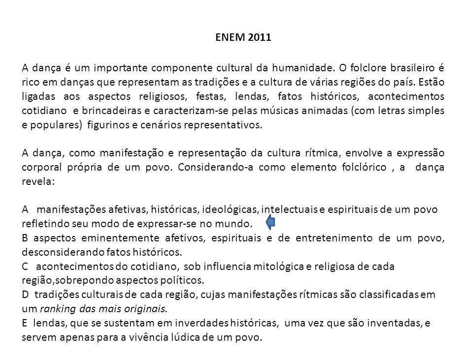ENEM 2011 A dança é um importante componente cultural da humanidade. O folclore brasileiro é rico em danças que representam as tradições e a cultura d