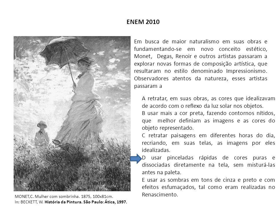 ENEM 2010 MONET,C. Mulher com sombrinha. 1875, 100x81cm. In: BECKETT, W. História da Pintura. São Paulo: Ática, 1997. Em busca de maior naturalismo em