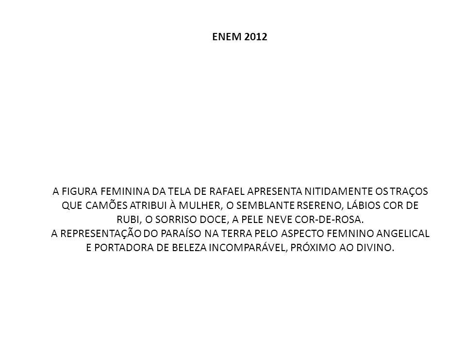 ENEM 2012 A FIGURA FEMININA DA TELA DE RAFAEL APRESENTA NITIDAMENTE OS TRAÇOS QUE CAMÕES ATRIBUI À MULHER, O SEMBLANTE RSERENO, LÁBIOS COR DE RUBI, O
