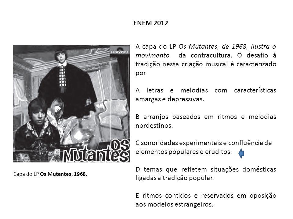 ENEM 2012 Capa do LP Os Mutantes, 1968. A capa do LP Os Mutantes, de 1968, ilustra o movimento da contracultura. O desafio à tradição nessa criação mu