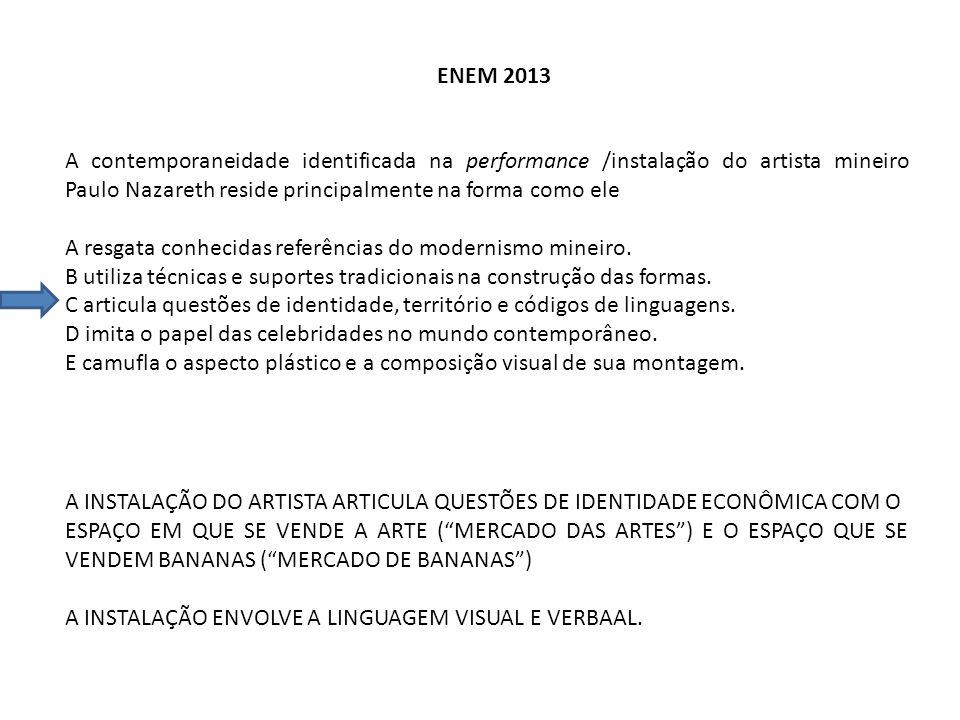ENEM 2013 A contemporaneidade identificada na performance /instalação do artista mineiro Paulo Nazareth reside principalmente na forma como ele A resg