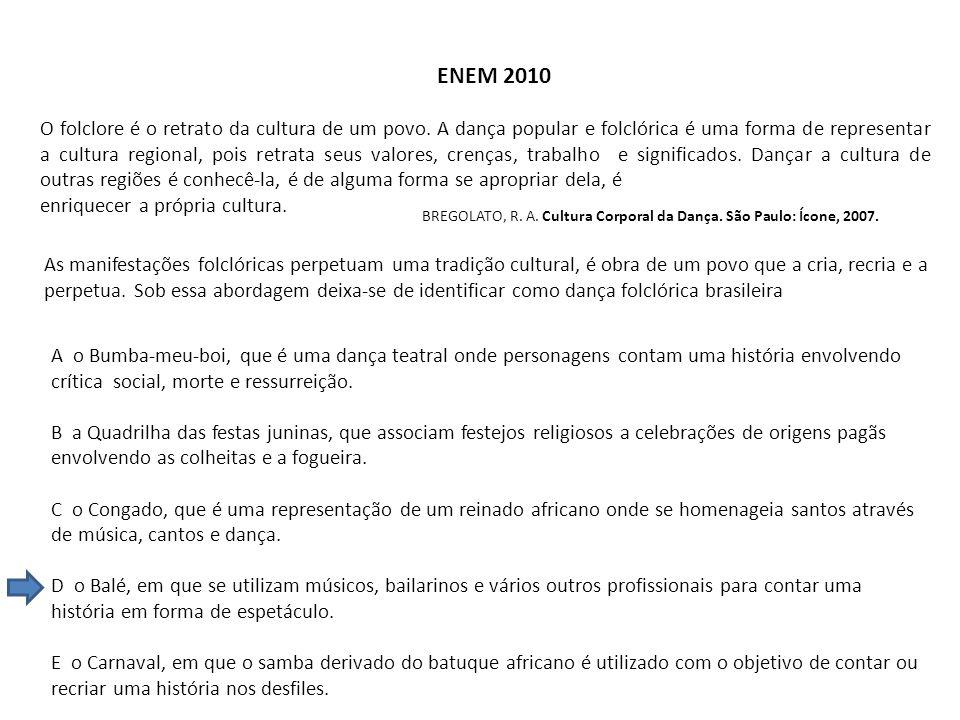 ENEM 2010 O folclore é o retrato da cultura de um povo. A dança popular e folclórica é uma forma de representar a cultura regional, pois retrata seus