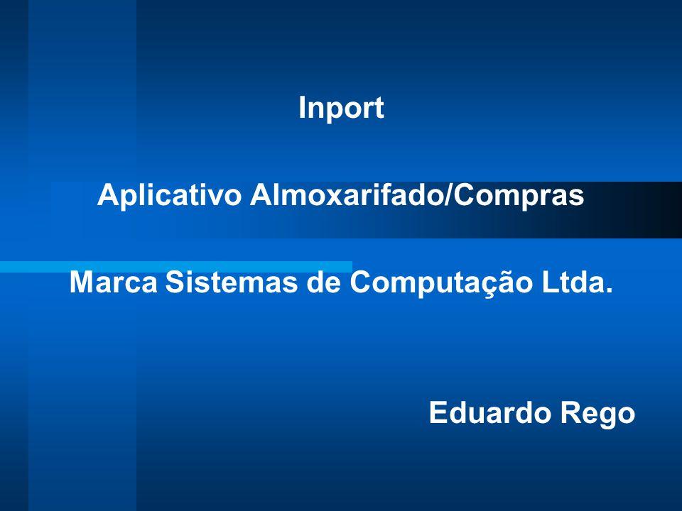 Inport Aplicativo Almoxarifado/Compras Marca Sistemas de Computação Ltda. Eduardo Rego