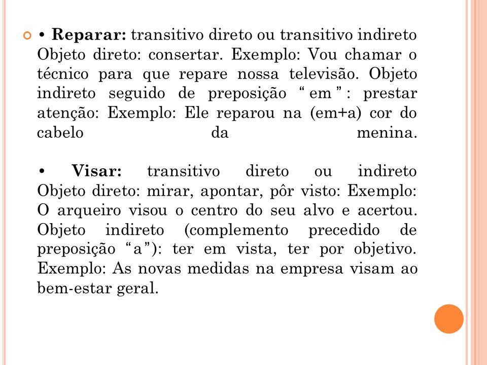 Reparar: transitivo direto ou transitivo indireto Objeto direto: consertar. Exemplo: Vou chamar o técnico para que repare nossa televisão. Objeto indi