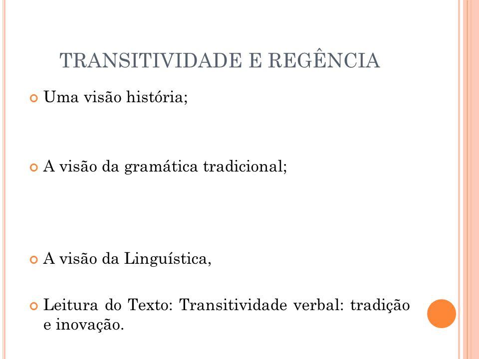 TRANSITIVIDADE E REGÊNCIA Uma visão história; A visão da gramática tradicional; A visão da Linguística, Leitura do Texto: Transitividade verbal: tradição e inovação.