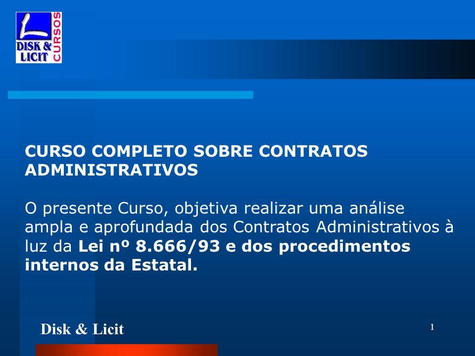 Disk & Licit 1 CURSO COMPLETO SOBRE CONTRATOS ADMINISTRATIVOS O presente Curso, objetiva realizar uma análise ampla e aprofundada dos Contratos Admini