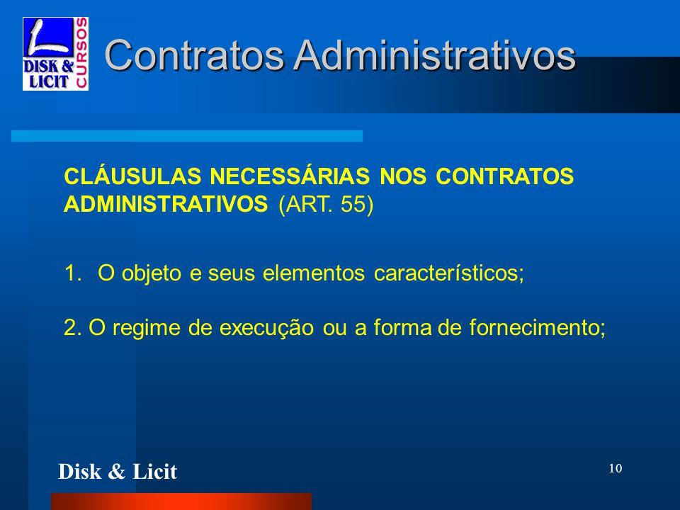 Disk & Licit 10 Contratos Administrativos CLÁUSULAS NECESSÁRIAS NOS CONTRATOS ADMINISTRATIVOS (ART. 55) 1.O objeto e seus elementos característicos; 2