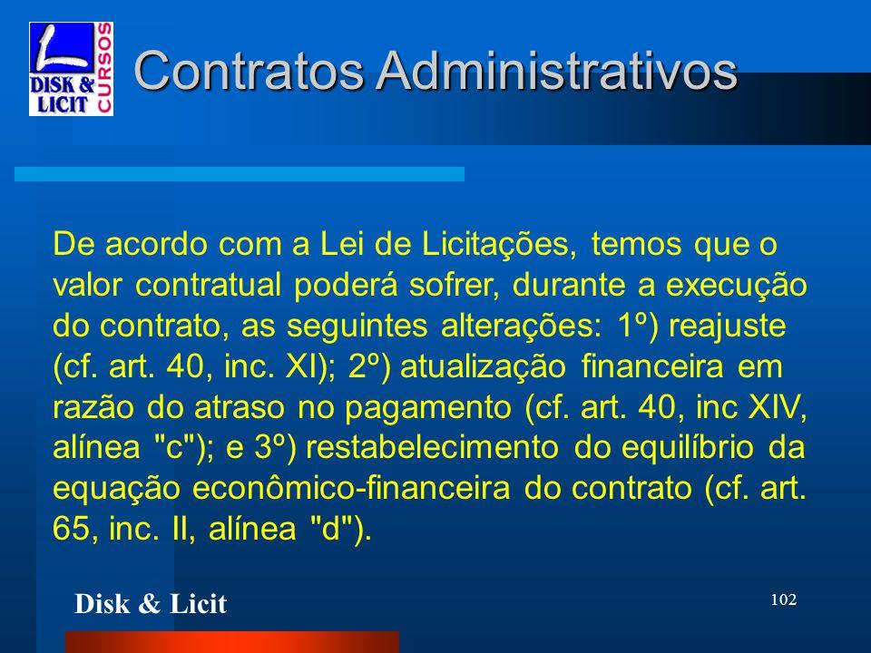 Disk & Licit 102 Contratos Administrativos De acordo com a Lei de Licitações, temos que o valor contratual poderá sofrer, durante a execução do contra