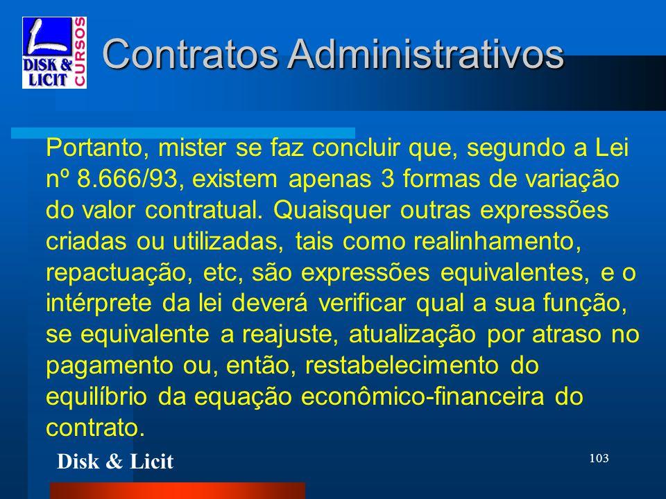 Disk & Licit 103 Contratos Administrativos Portanto, mister se faz concluir que, segundo a Lei nº 8.666/93, existem apenas 3 formas de variação do val