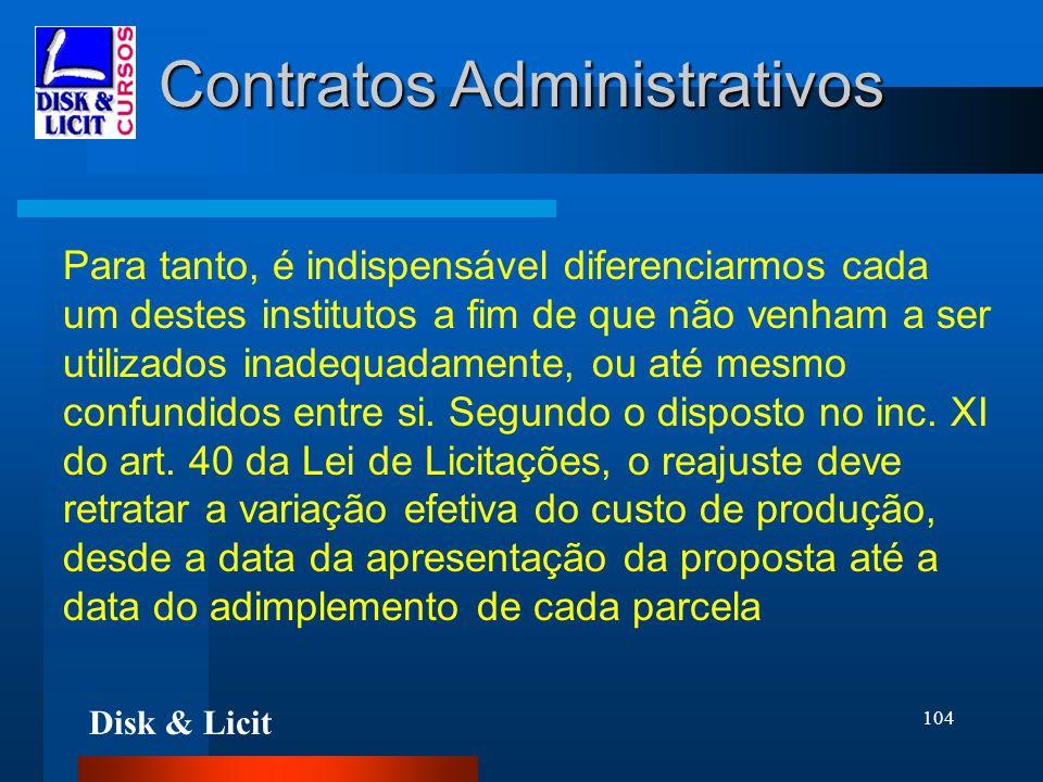 Disk & Licit 104 Contratos Administrativos Para tanto, é indispensável diferenciarmos cada um destes institutos a fim de que não venham a ser utilizad