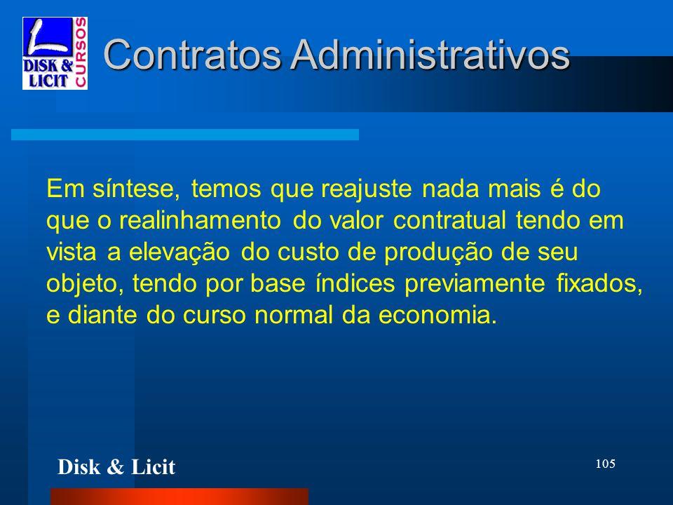Disk & Licit 105 Contratos Administrativos Em síntese, temos que reajuste nada mais é do que o realinhamento do valor contratual tendo em vista a elev