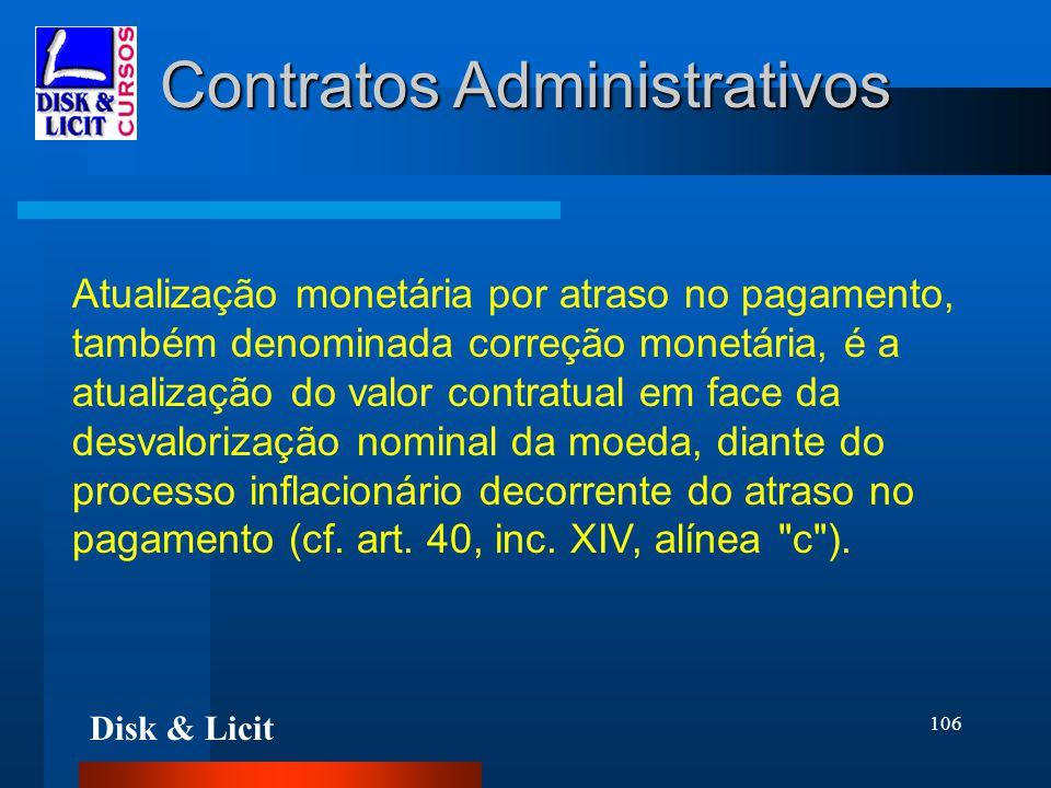 Disk & Licit 106 Contratos Administrativos Atualização monetária por atraso no pagamento, também denominada correção monetária, é a atualização do val