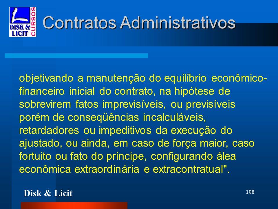 Disk & Licit 108 Contratos Administrativos objetivando a manutenção do equilíbrio econômico- financeiro inicial do contrato, na hipótese de sobrevirem