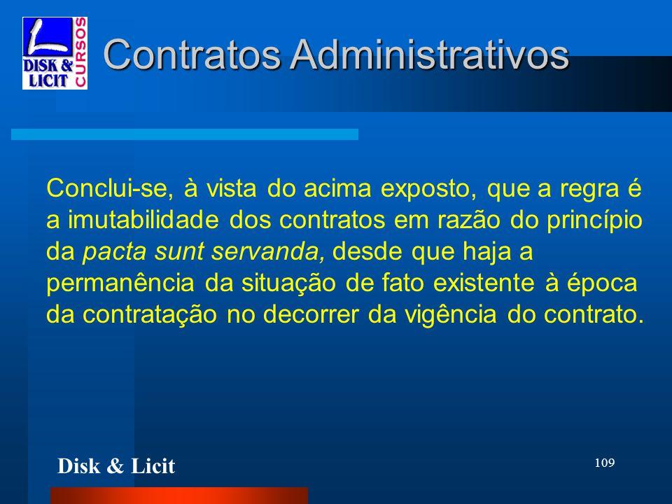 Disk & Licit 109 Contratos Administrativos Conclui-se, à vista do acima exposto, que a regra é a imutabilidade dos contratos em razão do princípio da