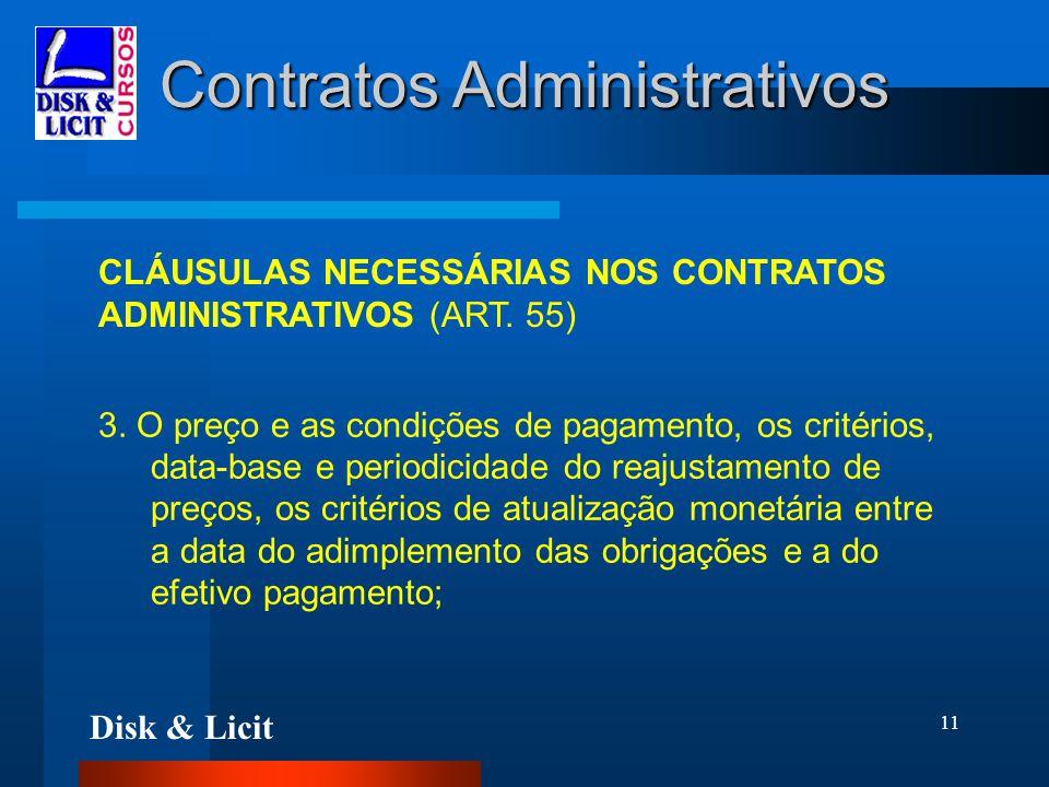 Disk & Licit 11 Contratos Administrativos CLÁUSULAS NECESSÁRIAS NOS CONTRATOS ADMINISTRATIVOS (ART. 55) 3. O preço e as condições de pagamento, os cri