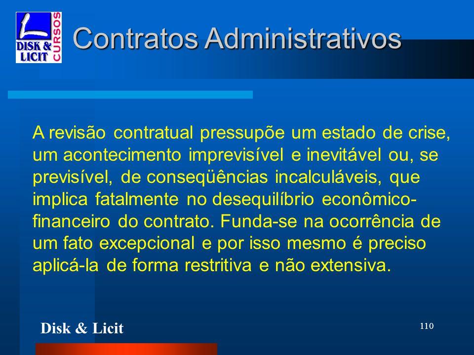 Disk & Licit 110 Contratos Administrativos A revisão contratual pressupõe um estado de crise, um acontecimento imprevisível e inevitável ou, se previs