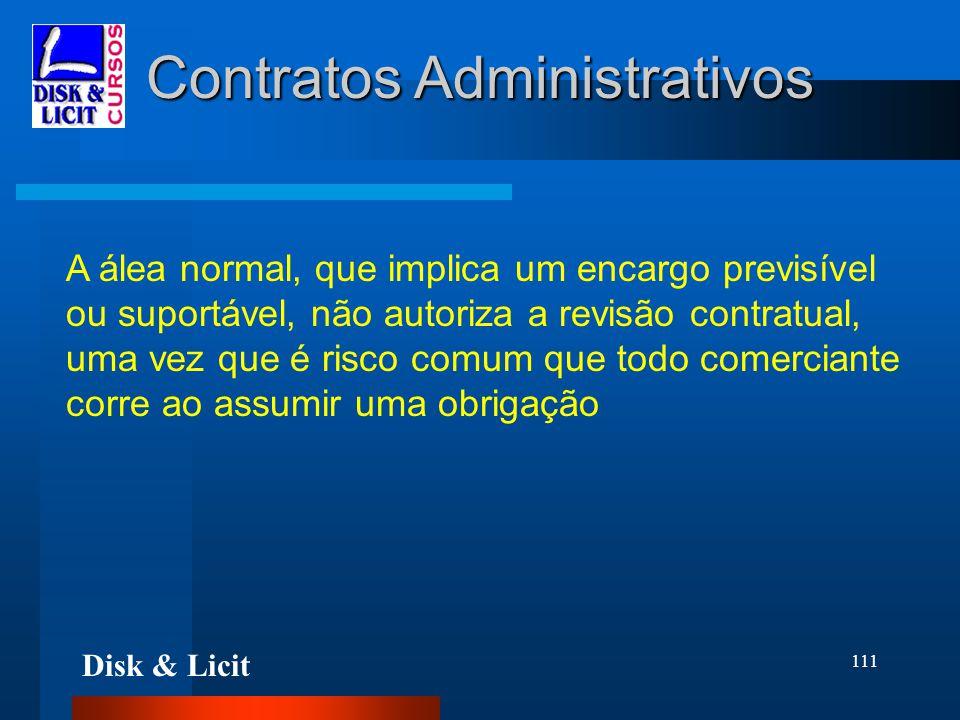 Disk & Licit 111 Contratos Administrativos A álea normal, que implica um encargo previsível ou suportável, não autoriza a revisão contratual, uma vez