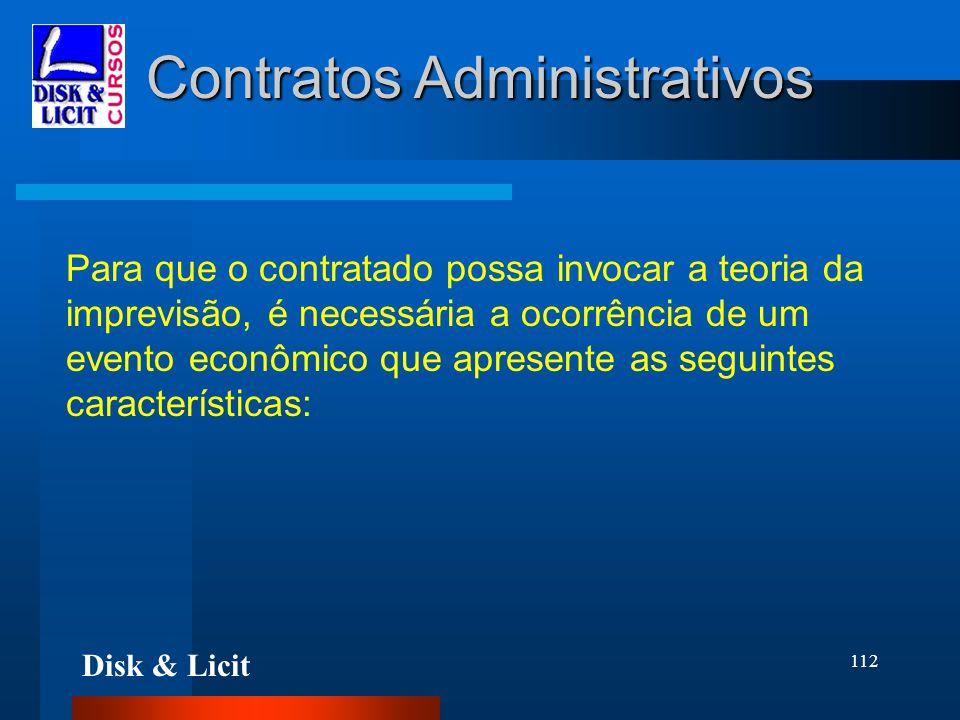 Disk & Licit 112 Contratos Administrativos Para que o contratado possa invocar a teoria da imprevisão, é necessária a ocorrência de um evento econômic