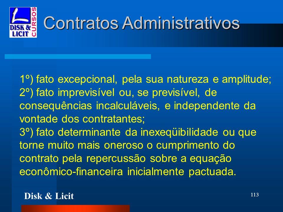 Disk & Licit 113 Contratos Administrativos 1º) fato excepcional, pela sua natureza e amplitude; 2º) fato imprevisível ou, se previsível, de consequênc