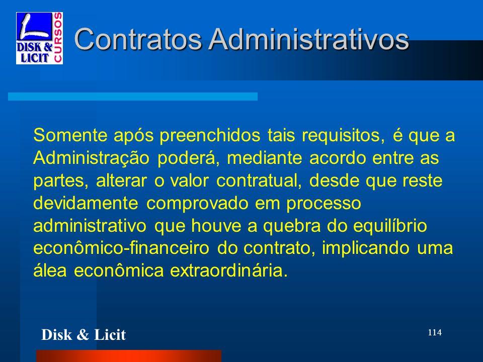Disk & Licit 114 Contratos Administrativos Somente após preenchidos tais requisitos, é que a Administração poderá, mediante acordo entre as partes, al