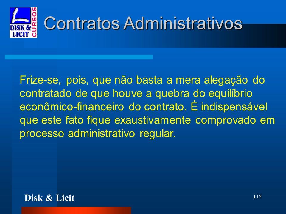 Disk & Licit 115 Contratos Administrativos Frize-se, pois, que não basta a mera alegação do contratado de que houve a quebra do equilíbrio econômico-f