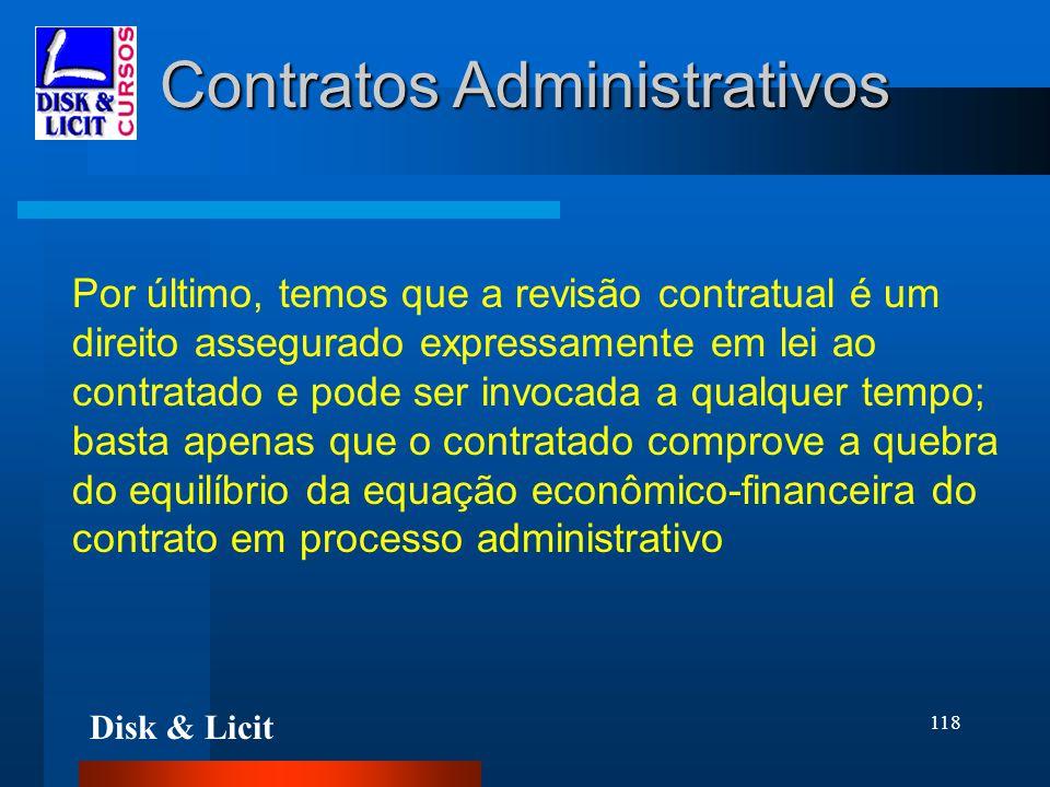 Disk & Licit 118 Contratos Administrativos Por último, temos que a revisão contratual é um direito assegurado expressamente em lei ao contratado e pod