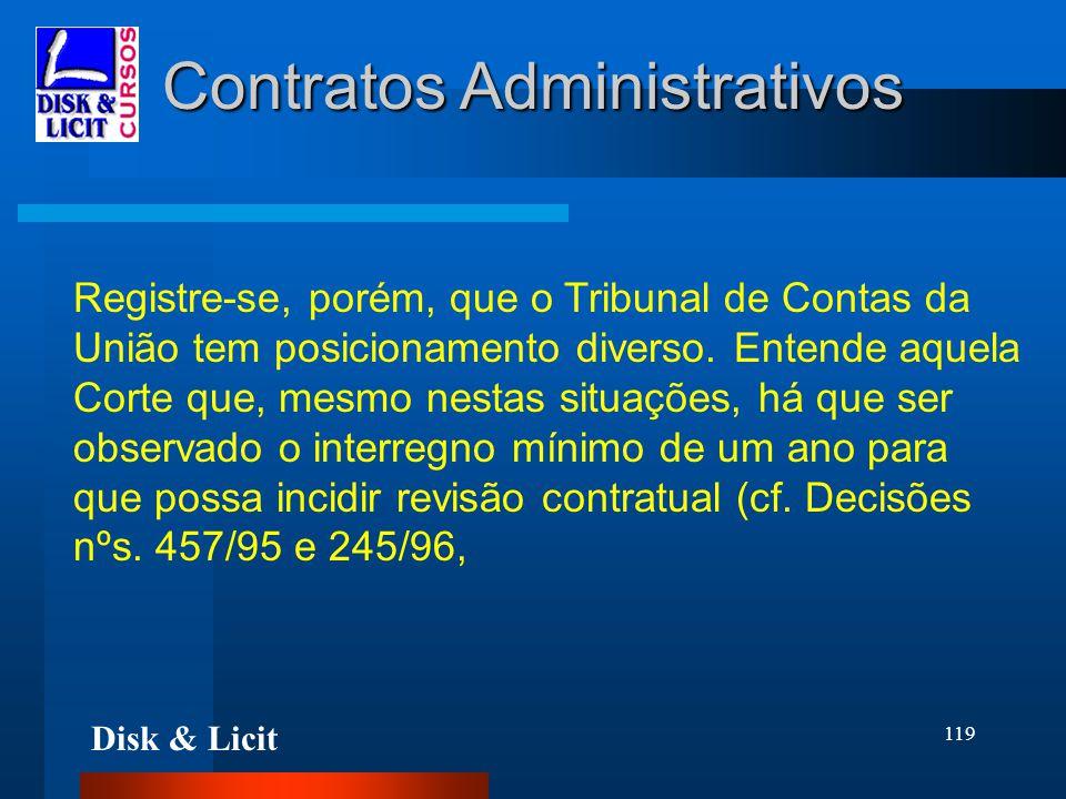 Disk & Licit 119 Contratos Administrativos Registre-se, porém, que o Tribunal de Contas da União tem posicionamento diverso. Entende aquela Corte que,