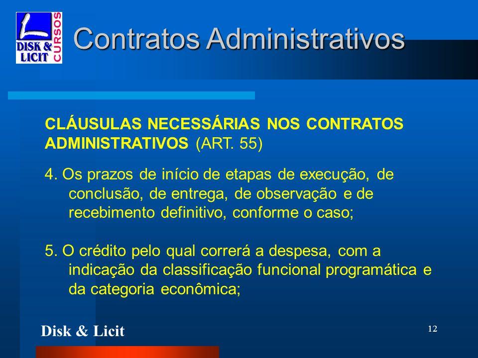 Disk & Licit 12 Contratos Administrativos CLÁUSULAS NECESSÁRIAS NOS CONTRATOS ADMINISTRATIVOS (ART. 55) 4. Os prazos de início de etapas de execução,